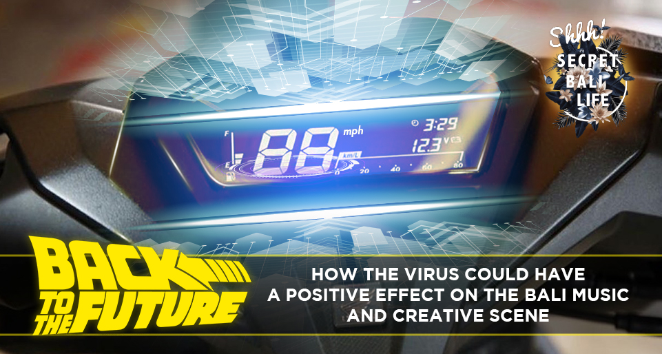 BACK TO THE FUTURE –  HOW THE VIRUS COULD HAVE A POSITIVE EFFECT ON THE BALI MUSIC AND CREATIVE SCENE thumbnail image