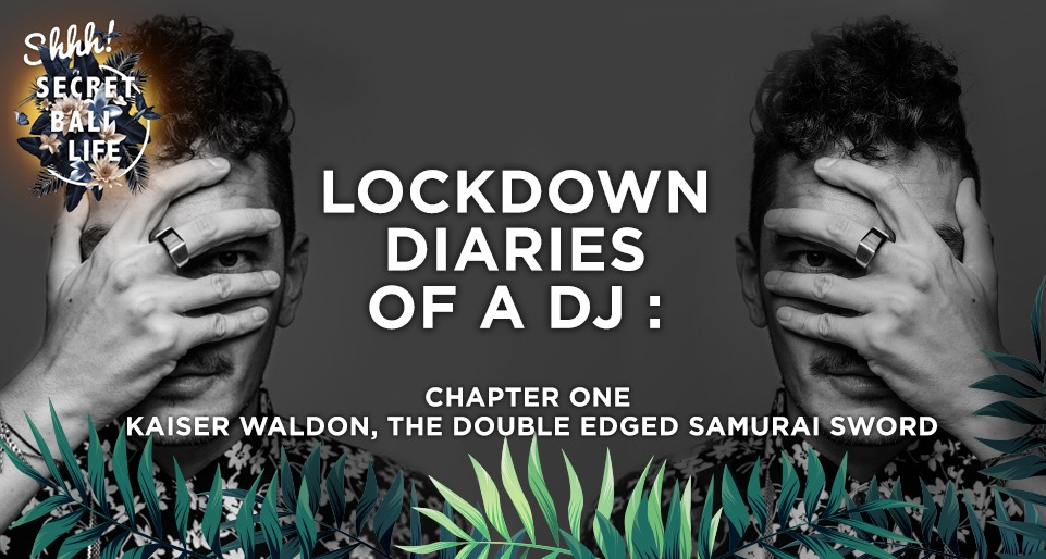 Lockdown Diaries Of A DJ – Kaiser Waldon – The Double Edged Samurai Sword thumbnail image